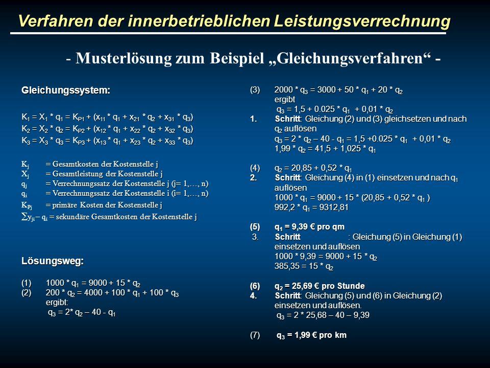 Verfahren der innerbetrieblichen Leistungsverrechnung - Musterlösung zum Beispiel Gleichungsverfahren - Gleichungssystem: K 1 = X 1 * q 1 = K P1 + (x