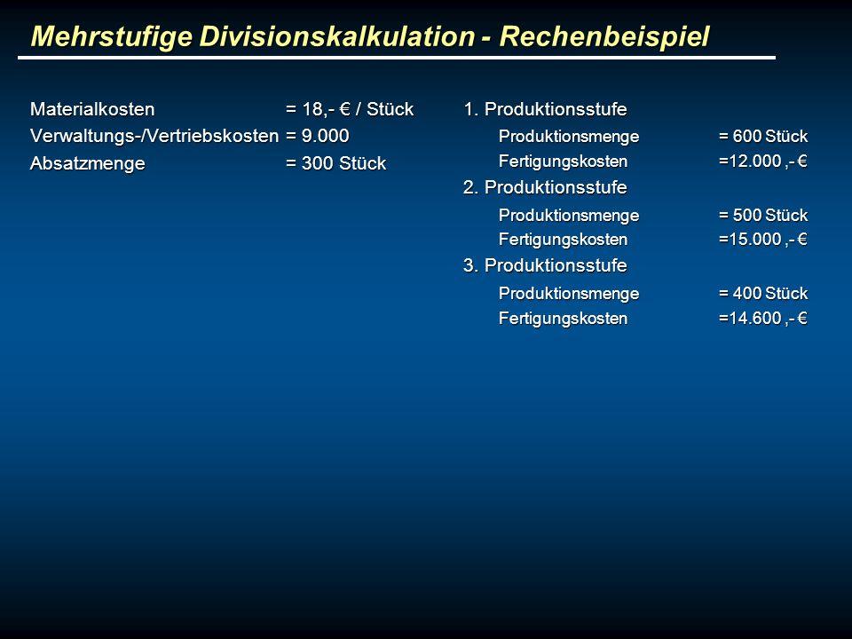 Mehrstufige Divisionskalkulation - Rechenbeispiel Materialkosten = 18,- / Stück Verwaltungs-/Vertriebskosten = 9.000 Absatzmenge= 300 Stück 1. Produkt
