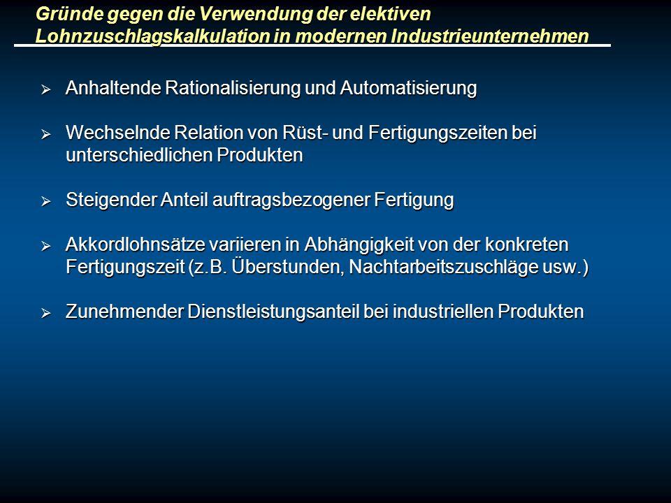 Gründe gegen die Verwendung der elektiven Lohnzuschlagskalkulation in modernen Industrieunternehmen Anhaltende Rationalisierung und Automatisierung An