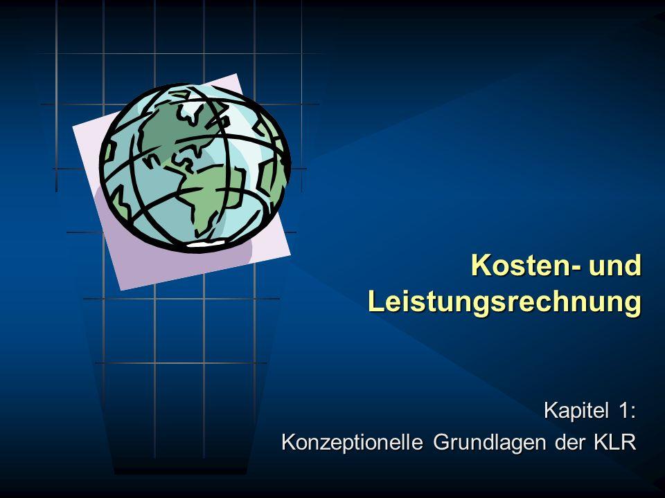 Kapitel 1: Konzeptionelle Grundlagen der KLR Kosten- und Leistungsrechnung