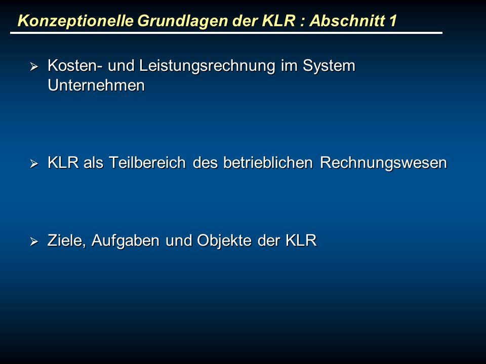 Konzeptionelle Grundlagen der KLR : Abschnitt 1 Kosten- und Leistungsrechnung im System Unternehmen Kosten- und Leistungsrechnung im System Unternehme