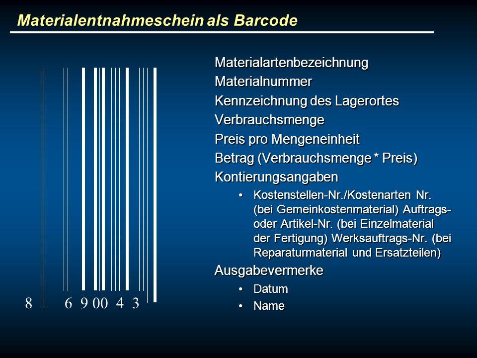 Materialentnahmeschein als Barcode MaterialartenbezeichnungMaterialnummer Kennzeichnung des Lagerortes Verbrauchsmenge Preis pro Mengeneinheit Betrag