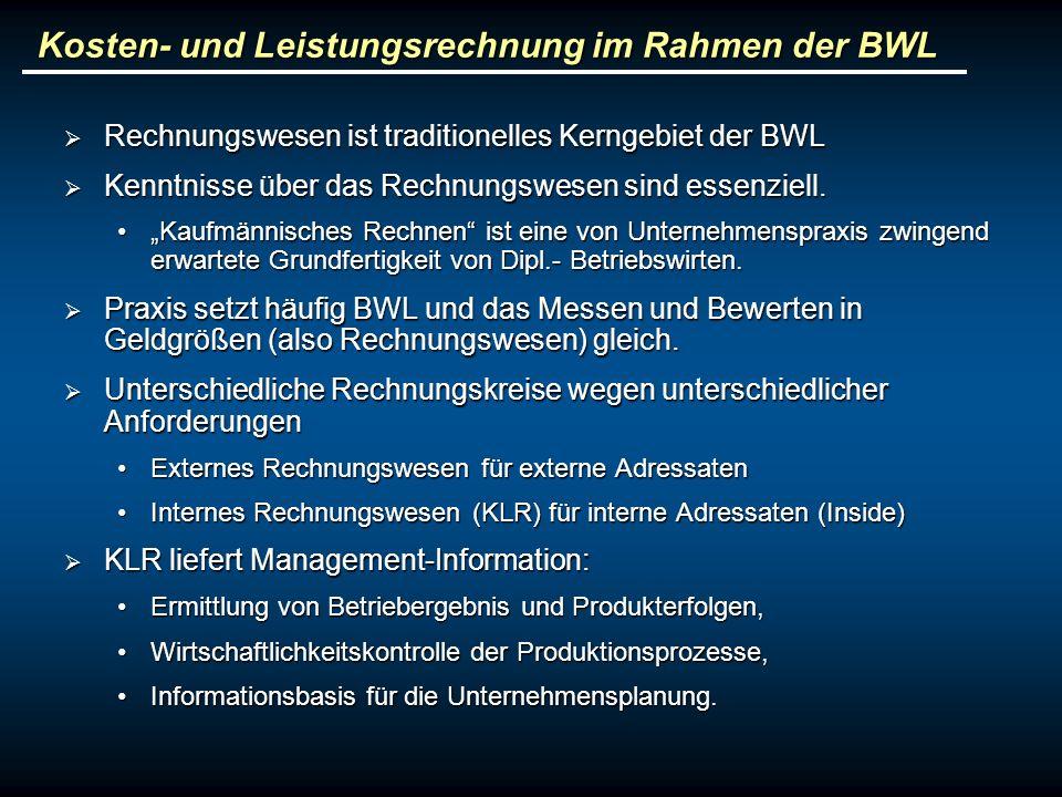 Kosten- und Leistungsrechnung im Rahmen der BWL Rechnungswesen ist traditionelles Kerngebiet der BWL Rechnungswesen ist traditionelles Kerngebiet der
