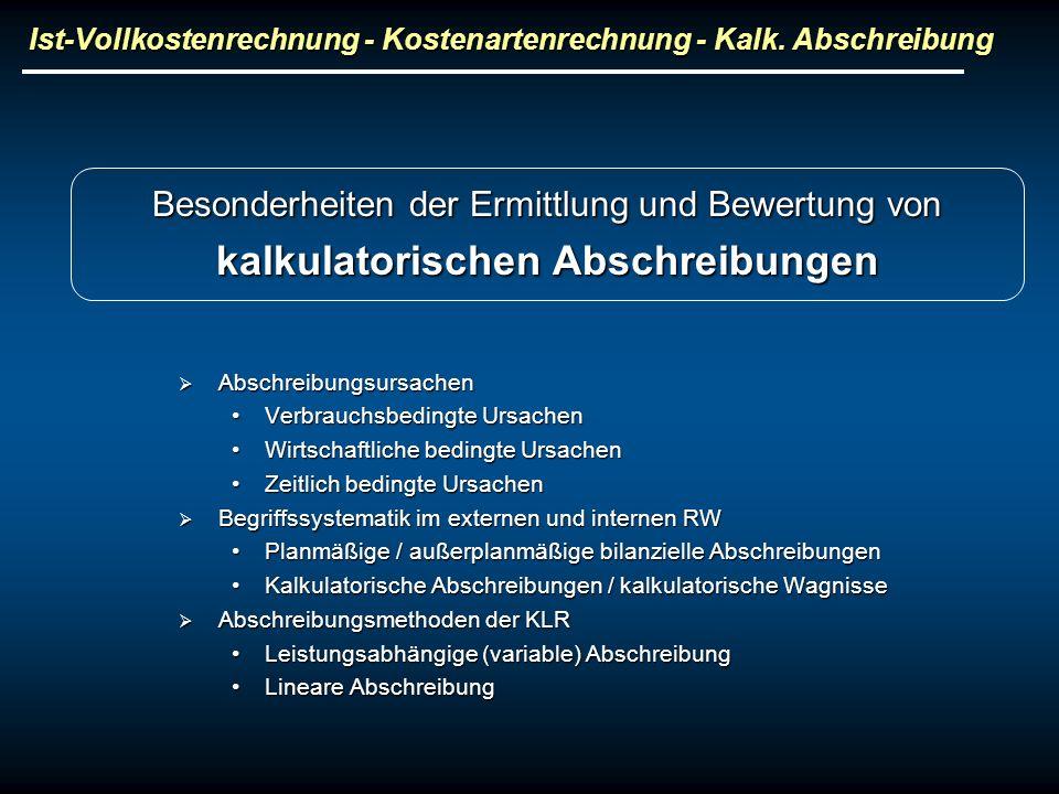 Ist-Vollkostenrechnung - Kostenartenrechnung - Kalk. Abschreibung Besonderheiten der Ermittlung und Bewertung von kalkulatorischen Abschreibungen Absc