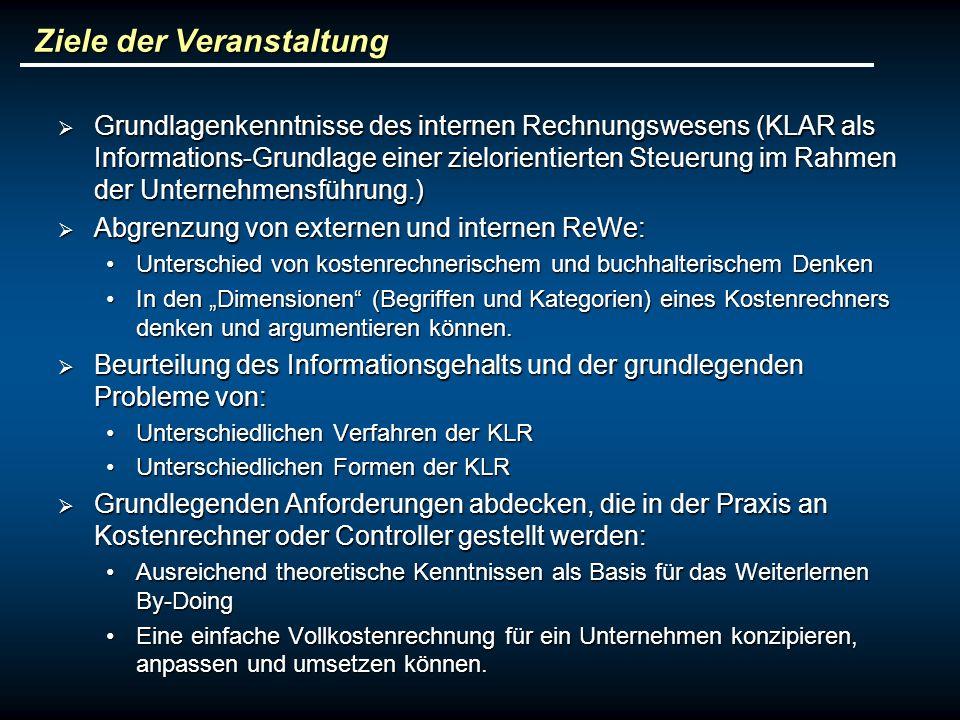 Ziele der Veranstaltung Grundlagenkenntnisse des internen Rechnungswesens (KLAR als Informations-Grundlage einer zielorientierten Steuerung im Rahmen