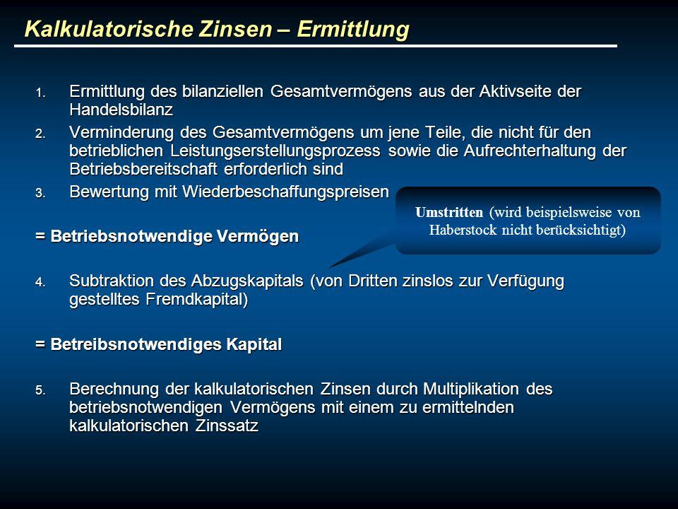 Kalkulatorische Zinsen – Ermittlung 1. Ermittlung des bilanziellen Gesamtvermögens aus der Aktivseite der Handelsbilanz 2. Verminderung des Gesamtverm