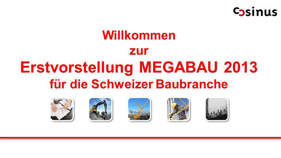 Willkommen zur Erstvorstellung MEGABAU 2013 für die Schweizer Baubranche