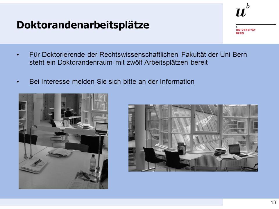 13 Doktorandenarbeitsplätze Für Doktorierende der Rechtswissenschaftlichen Fakultät der Uni Bern steht ein Doktorandenraum mit zwölf Arbeitsplätzen be