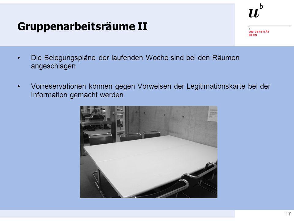 17 Gruppenarbeitsräume II Die Belegungspläne der laufenden Woche sind bei den Räumen angeschlagen Vorreservationen können gegen Vorweisen der Legitima