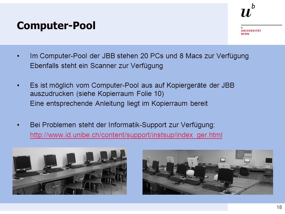 18 Computer-Pool Im Computer-Pool der JBB stehen 20 PCs und 8 Macs zur Verfügung Ebenfalls steht ein Scanner zur Verfügung Es ist möglich vom Computer