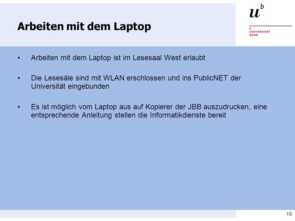 19 Arbeiten mit dem Laptop Arbeiten mit dem Laptop ist im Lesesaal West erlaubt Die Lesesäle sind mit WLAN erschlossen und ins PublicNET der Universit