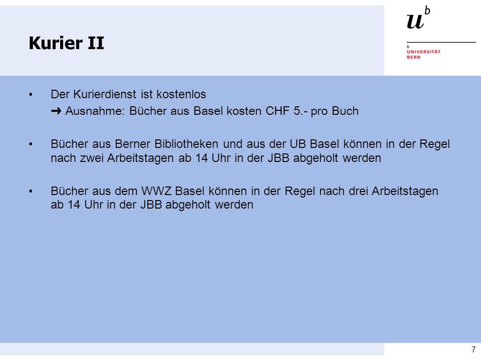 7 Kurier II Der Kurierdienst ist kostenlos Ausnahme: B ü cher aus Basel kosten CHF 5.- pro Buch Bücher aus Berner Bibliotheken und aus der UB Basel kö