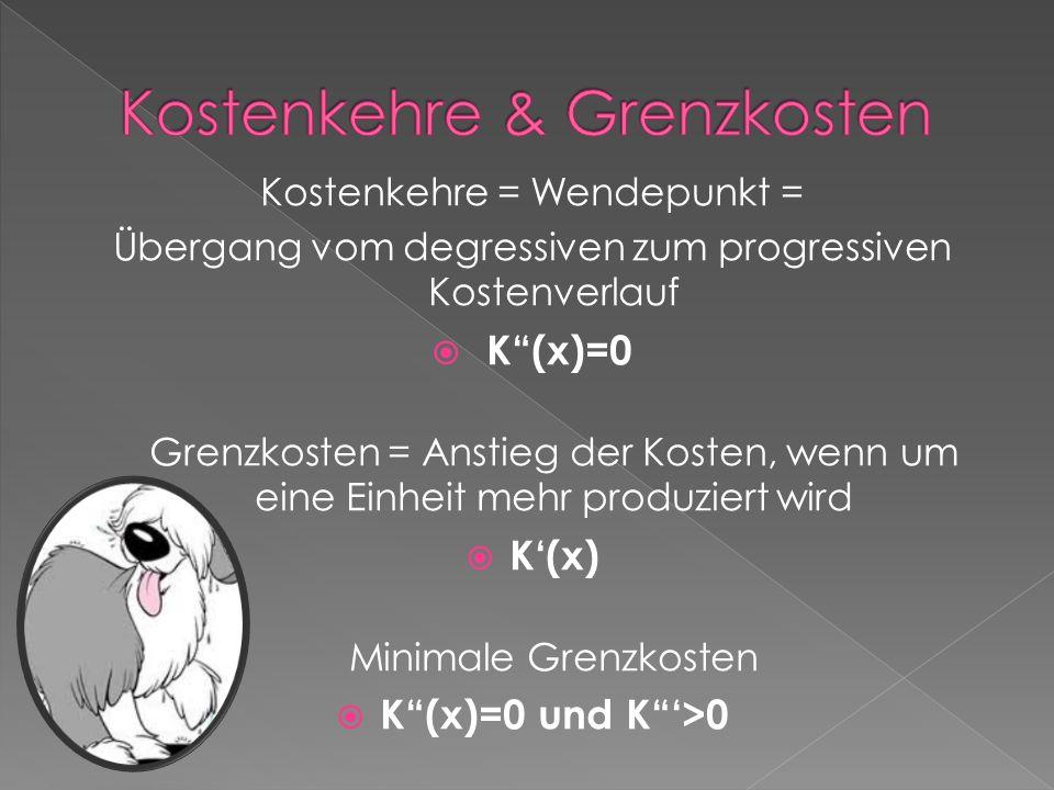 Kostenkehre = Wendepunkt = Übergang vom degressiven zum progressiven Kostenverlauf K(x)=0 Grenzkosten = Anstieg der Kosten, wenn um eine Einheit mehr