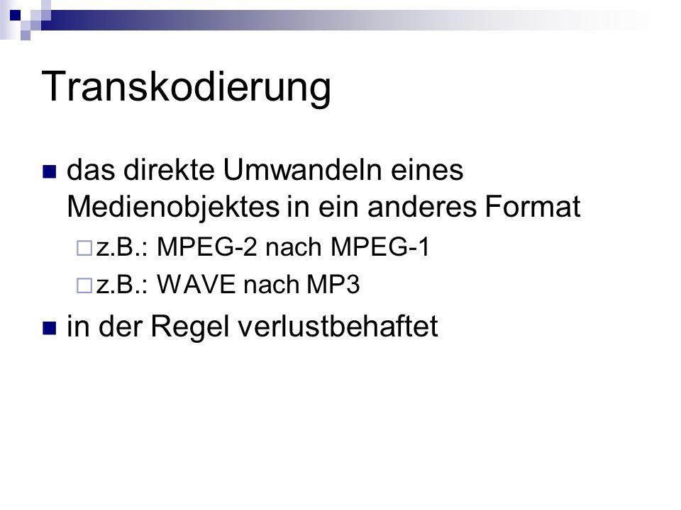 das direkte Umwandeln eines Medienobjektes in ein anderes Format z.B.: MPEG-2 nach MPEG-1 z.B.: WAVE nach MP3 in der Regel verlustbehaftet