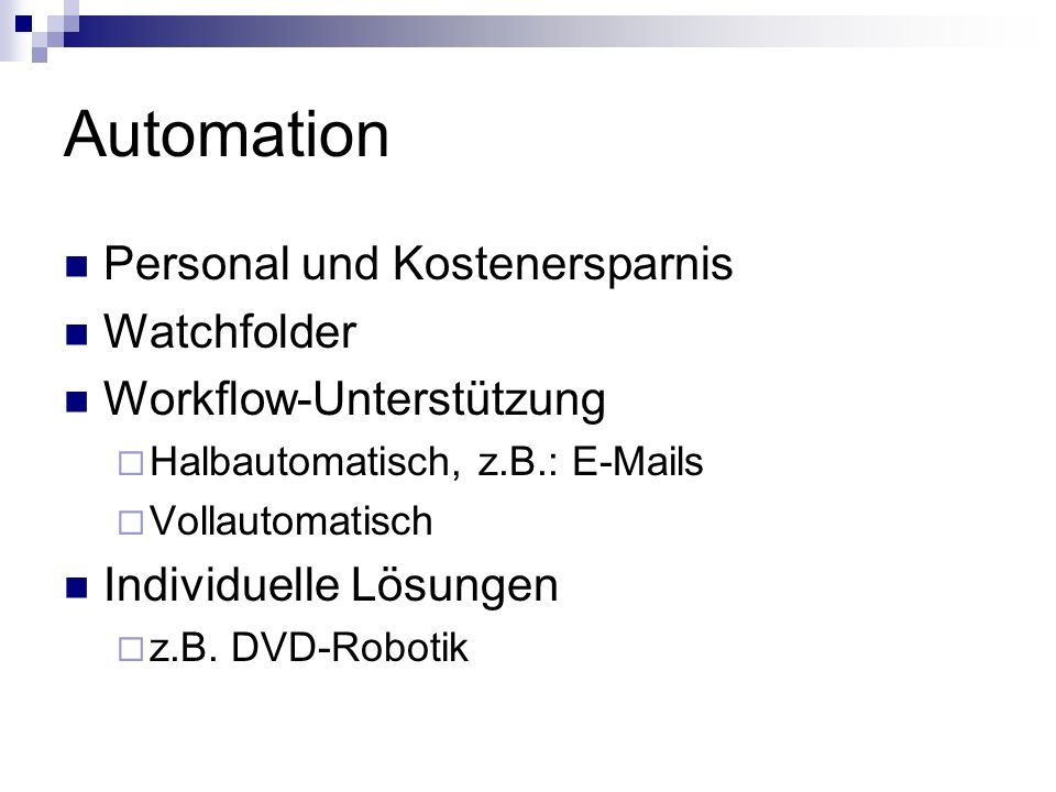 Automation Personal und Kostenersparnis Watchfolder Workflow-Unterstützung Halbautomatisch, z.B.: E-Mails Vollautomatisch Individuelle Lösungen z.B. D