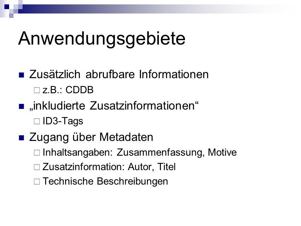 Anwendungsgebiete Zusätzlich abrufbare Informationen z.B.: CDDB inkludierte Zusatzinformationen ID3-Tags Zugang über Metadaten Inhaltsangaben: Zusamme