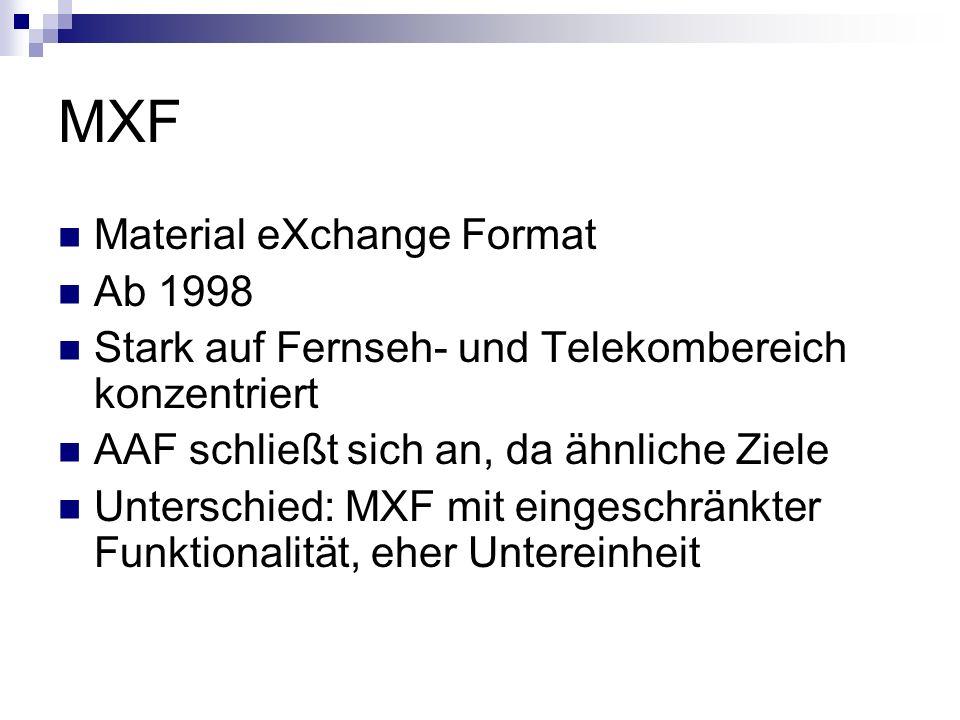 MXF Material eXchange Format Ab 1998 Stark auf Fernseh- und Telekombereich konzentriert AAF schließt sich an, da ähnliche Ziele Unterschied: MXF mit e