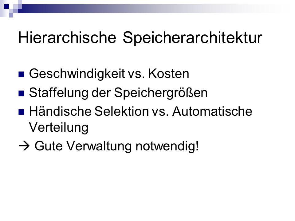 Hierarchische Speicherarchitektur Geschwindigkeit vs. Kosten Staffelung der Speichergrößen Händische Selektion vs. Automatische Verteilung Gute Verwal