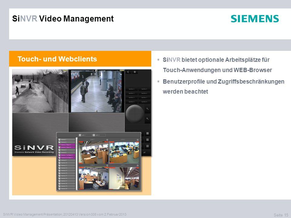 SiNVR Video Management Präsentation, 20120413 Version 006 vom 2.Februar 2013 Seite 15 Touch- und Webclients SiNVR bietet optionale Arbeitsplätze für Touch-Anwendungen und WEB-Browser Benutzerprofile und Zugriffsbeschränkungen werden beachtet SiNVR Video Management