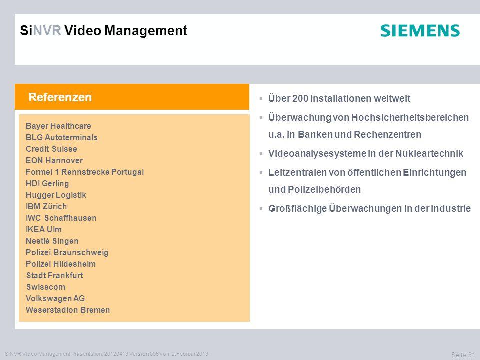 SiNVR Video Management Präsentation, 20120413 Version 006 vom 2.Februar 2013 Seite 31 Referenzen Über 200 Installationen weltweit Überwachung von Hochsicherheitsbereichen u.a.
