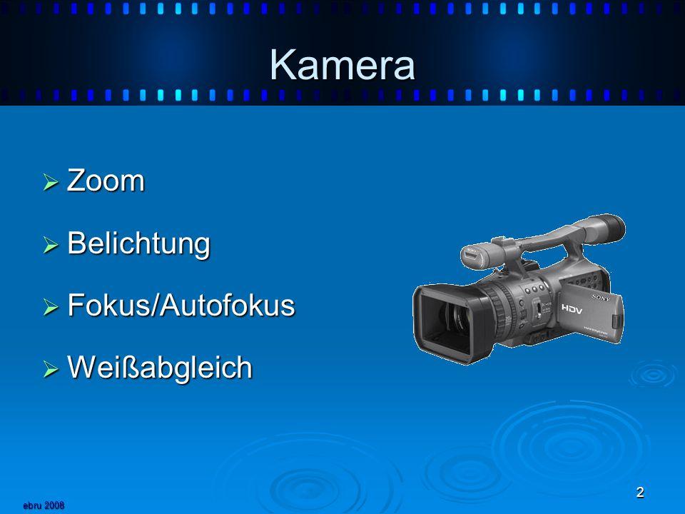 ebru 2008 2 Kamera Zoom Zoom Belichtung Belichtung Fokus/Autofokus Fokus/Autofokus Weißabgleich Weißabgleich