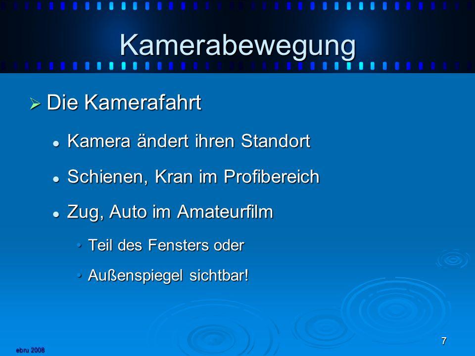 ebru 2008 7 Kamerabewegung Die Kamerafahrt Die Kamerafahrt Kamera ändert ihren Standort Kamera ändert ihren Standort Schienen, Kran im Profibereich Sc