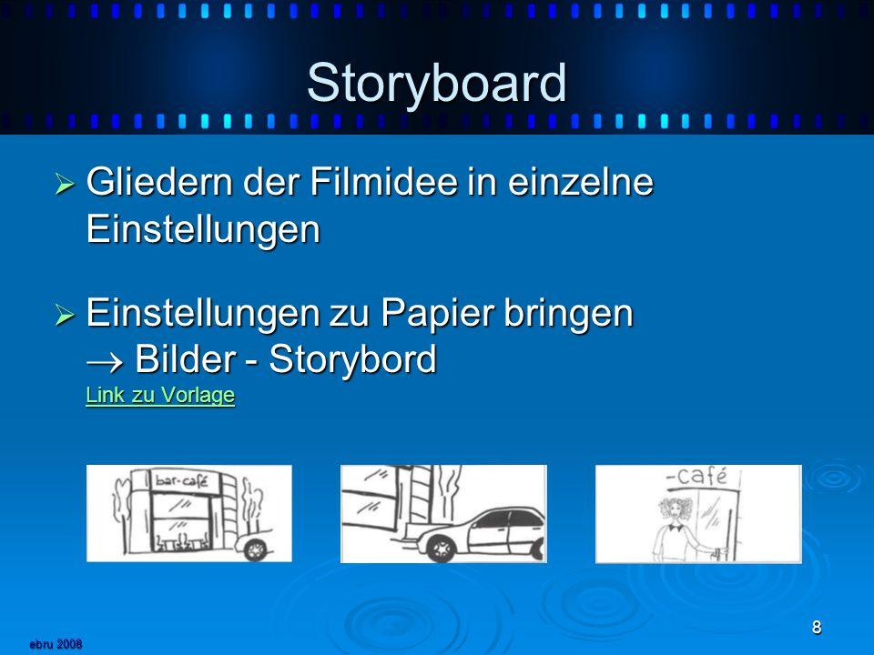 ebru 2008 8 Storyboard Gliedern der Filmidee in einzelne Einstellungen Gliedern der Filmidee in einzelne Einstellungen Einstellungen zu Papier bringen