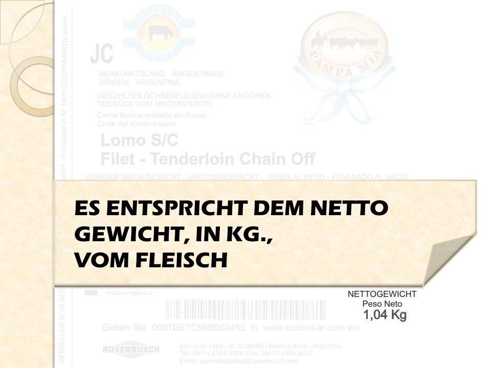 ES ENTSPRICHT DEM NETTO GEWICHT, IN KG., VOM FLEISCH