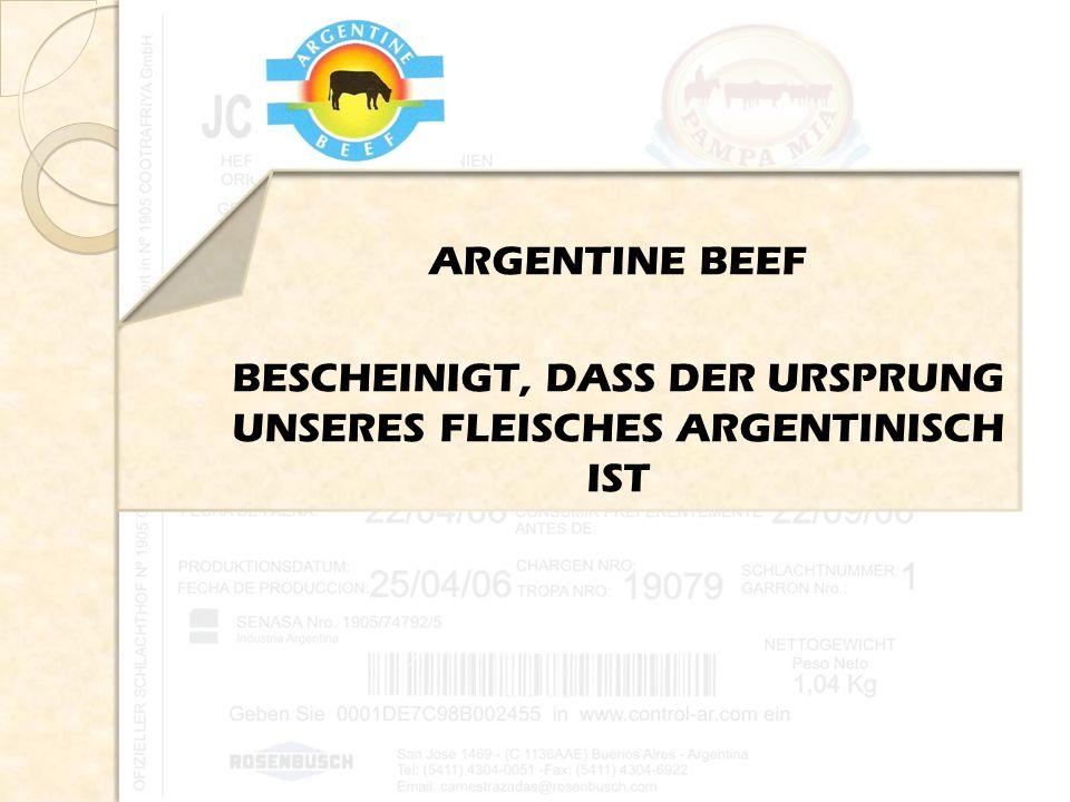 ARGENTINE BEEF BESCHEINIGT, DASS DER URSPRUNG UNSERES FLEISCHES ARGENTINISCH IST
