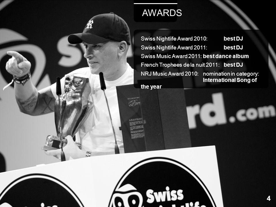 Swiss Nightlife Award 2010: best DJ Swiss Nightlife Award 2011: best DJ Swiss Music Award 2011:best dance album French Trophees de la nuit 2011:best D