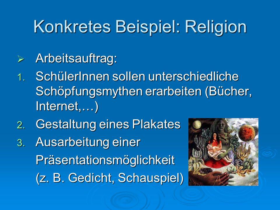 Konkretes Beispiel: Religion Arbeitsauftrag: Arbeitsauftrag: 1. SchülerInnen sollen unterschiedliche Schöpfungsmythen erarbeiten (Bücher, Internet,…)