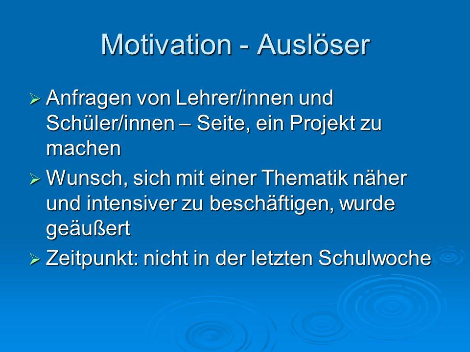 Motivation - Auslöser Fächerkombination Fächerkombination Viele gemeinsame Themen, die man bearbeiten kann Viele gemeinsame Themen, die man bearbeiten kann Möglichkeit, vielschichtig und vielseitig zu arbeiten Möglichkeit, vielschichtig und vielseitig zu arbeiten