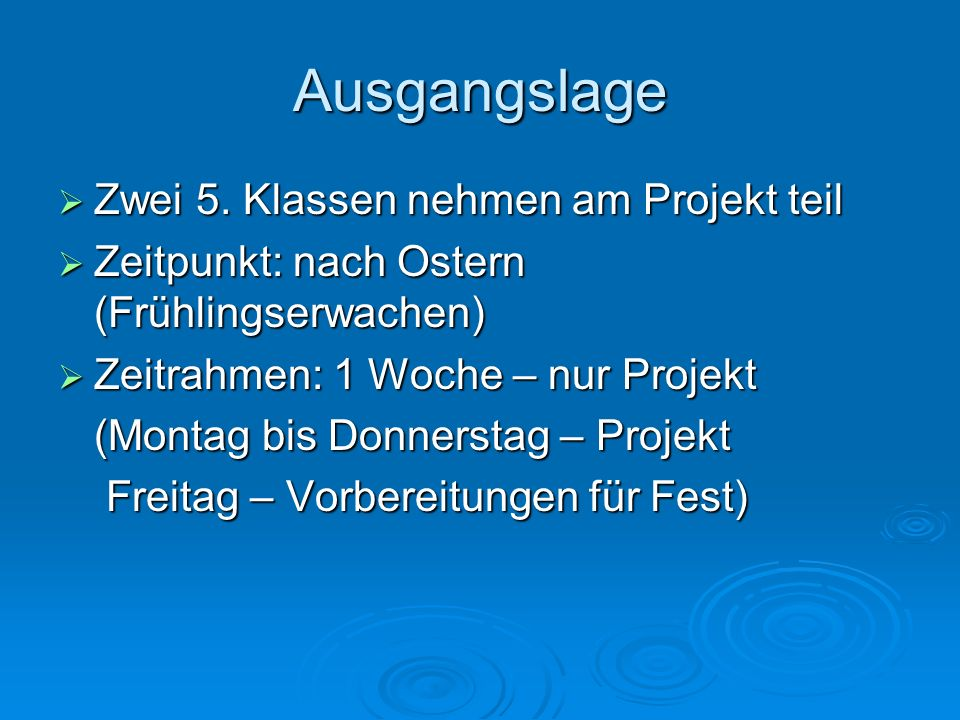 Ausgangslage Zwei 5. Klassen nehmen am Projekt teil Zwei 5. Klassen nehmen am Projekt teil Zeitpunkt: nach Ostern (Frühlingserwachen) Zeitpunkt: nach