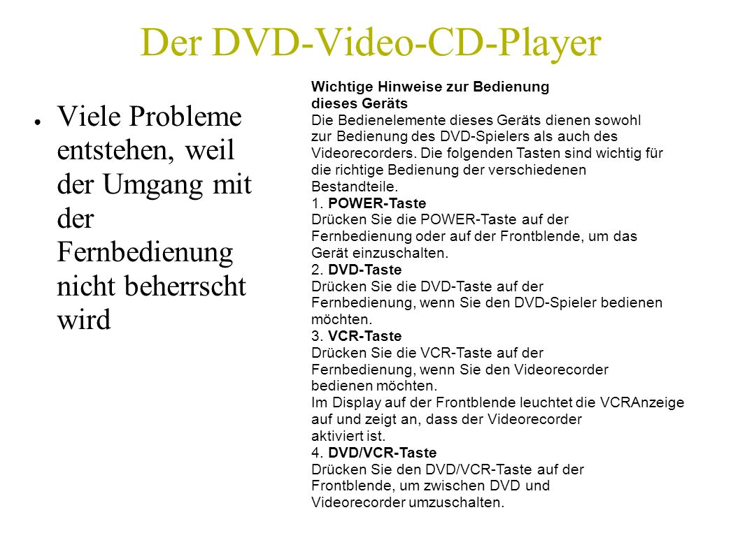Der DVD-Video-CD-Player Viele Probleme entstehen, weil der Umgang mit der Fernbedienung nicht beherrscht wird Wichtige Hinweise zur Bedienung dieses G