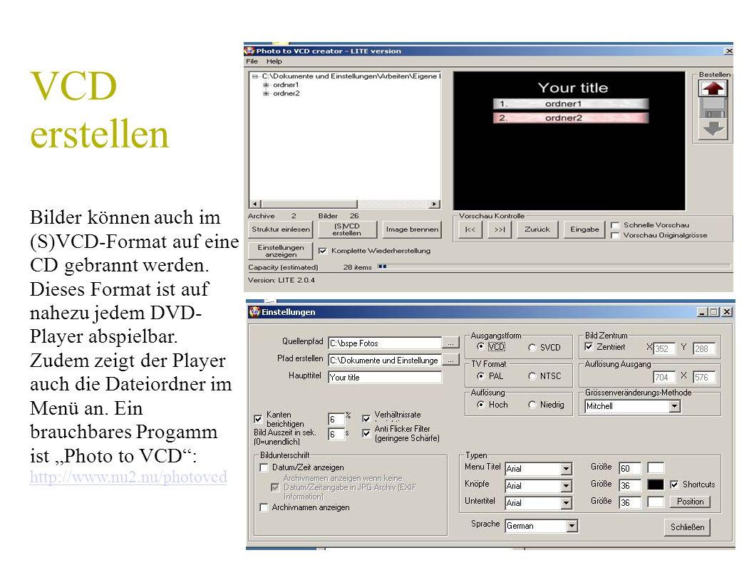 VCD erstellen Bilder können auch im (S)VCD-Format auf eine CD gebrannt werden. Dieses Format ist auf nahezu jedem DVD- Player abspielbar. Zudem zeigt