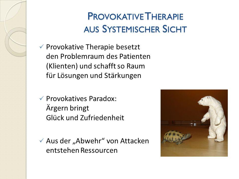 P ROVOKATIVE T HERAPIE AUS S YSTEMISCHER S ICHT Provokative Therapie besetzt den Problemraum des Patienten (Klienten) und schafft so Raum für Lösungen