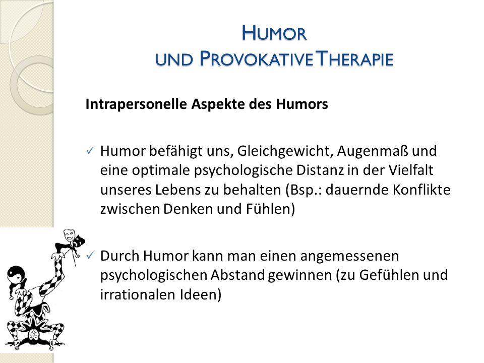 H UMOR UND P ROVOKATIVE T HERAPIE Intrapersonelle Aspekte des Humors Humor befähigt uns, Gleichgewicht, Augenmaß und eine optimale psychologische Dist