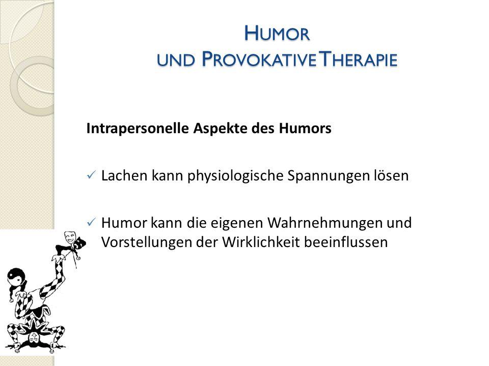 H UMOR UND P ROVOKATIVE T HERAPIE Intrapersonelle Aspekte des Humors Lachen kann physiologische Spannungen lösen Humor kann die eigenen Wahrnehmungen