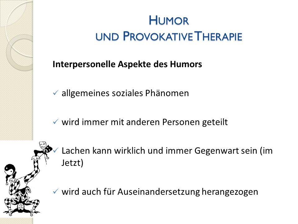 H UMOR UND P ROVOKATIVE T HERAPIE Interpersonelle Aspekte des Humors allgemeines soziales Phänomen wird immer mit anderen Personen geteilt Lachen kann