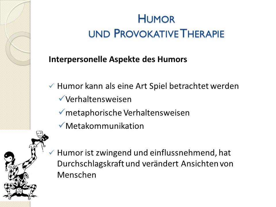 H UMOR UND P ROVOKATIVE T HERAPIE Interpersonelle Aspekte des Humors Humor kann als eine Art Spiel betrachtet werden Verhaltensweisen metaphorische Ve