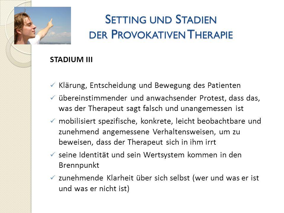 S ETTING UND S TADIEN DER P ROVOKATIVEN T HERAPIE STADIUM III Klärung, Entscheidung und Bewegung des Patienten übereinstimmender und anwachsender Prot