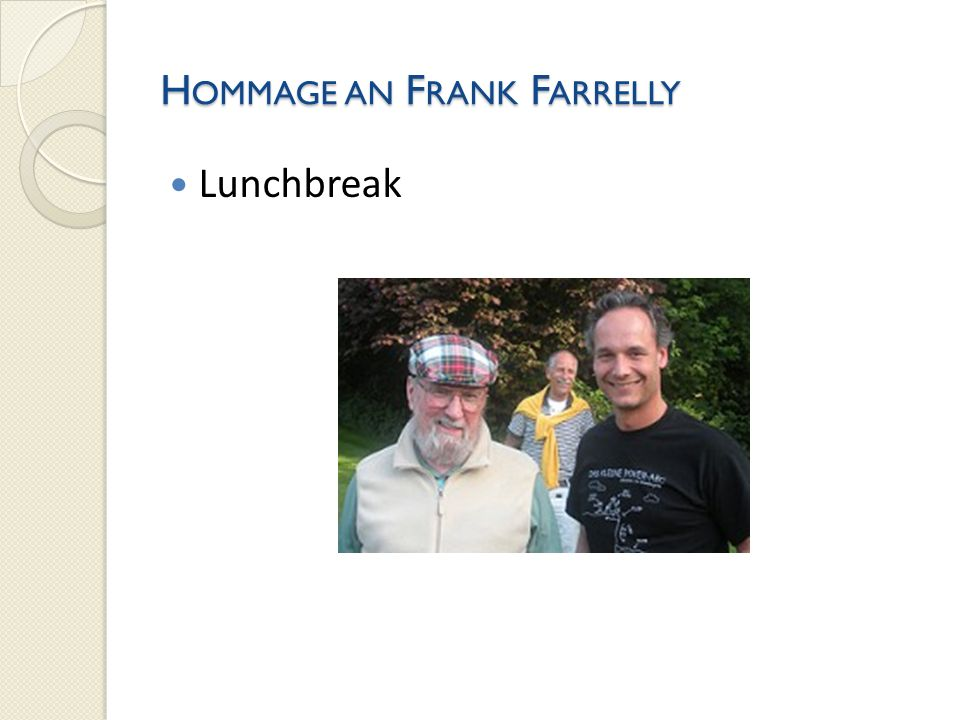 H OMMAGE AN F RANK F ARRELLY Lunchbreak