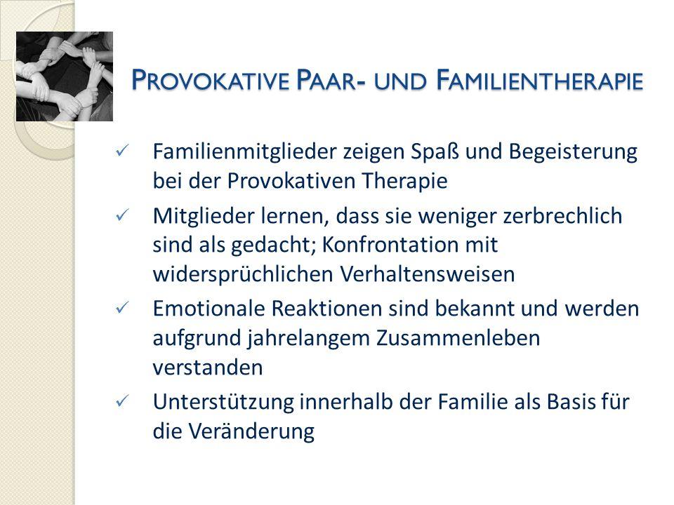 Familienmitglieder zeigen Spaß und Begeisterung bei der Provokativen Therapie Mitglieder lernen, dass sie weniger zerbrechlich sind als gedacht; Konfr