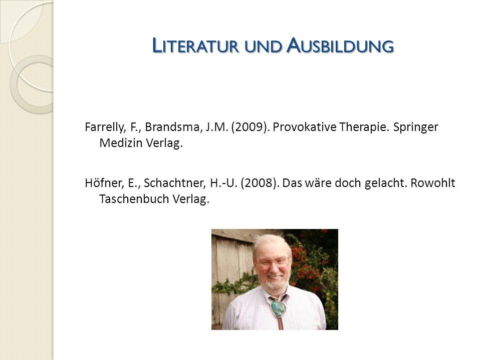 L ITERATUR UND A USBILDUNG Farrelly, F., Brandsma, J.M. (2009). Provokative Therapie. Springer Medizin Verlag. Höfner, E., Schachtner, H.-U. (2008). D
