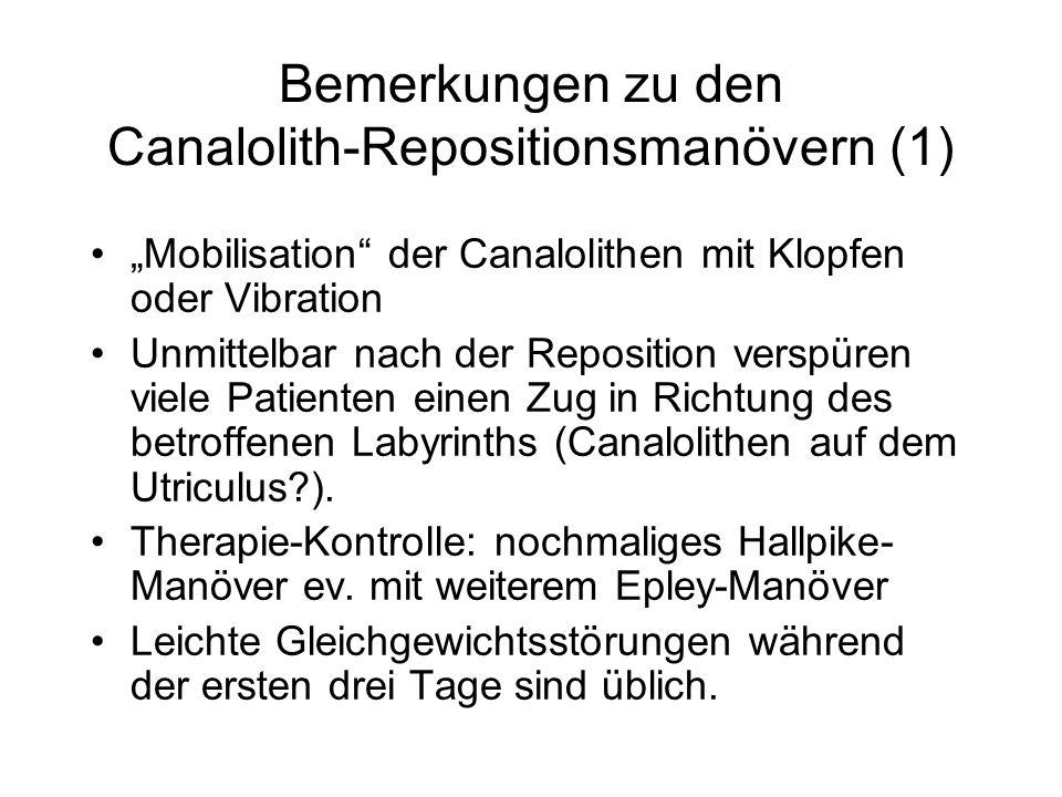 Bemerkungen zu den Canalolith-Repositionsmanövern (1) Mobilisation der Canalolithen mit Klopfen oder Vibration Unmittelbar nach der Reposition verspüren viele Patienten einen Zug in Richtung des betroffenen Labyrinths (Canalolithen auf dem Utriculus?).