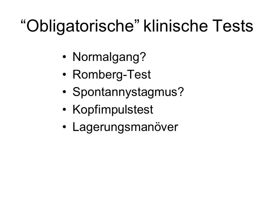 Obligatorische klinische Tests Normalgang.Romberg-Test Spontannystagmus.