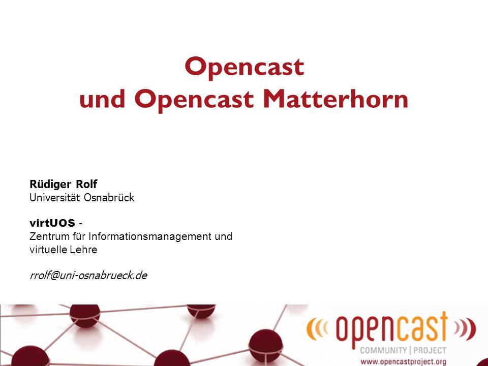 Opencast und Opencast Matterhorn Rüdiger Rolf Universität Osnabrück virtUOS - Zentrum für Informationsmanagement und virtuelle Lehre rrolf@uni-osnabru