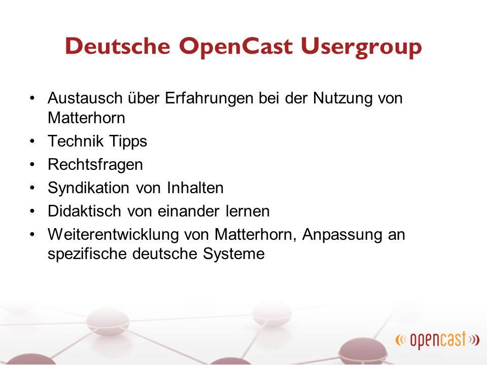 Deutsche OpenCast Usergroup Austausch über Erfahrungen bei der Nutzung von Matterhorn Technik Tipps Rechtsfragen Syndikation von Inhalten Didaktisch v
