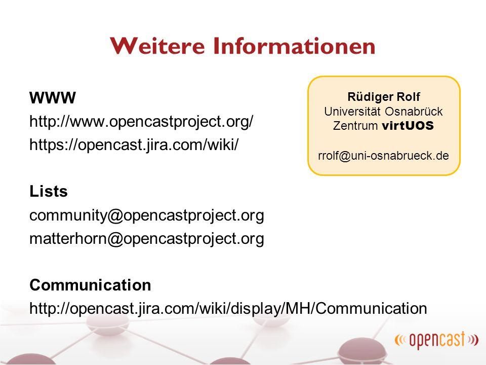 Weitere Informationen WWW http://www.opencastproject.org/ https://opencast.jira.com/wiki/ Lists community@opencastproject.org matterhorn@opencastproje