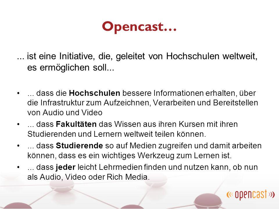 Opencast…... ist eine Initiative, die, geleitet von Hochschulen weltweit, es ermöglichen soll...... dass die Hochschulen bessere Informationen erhalte